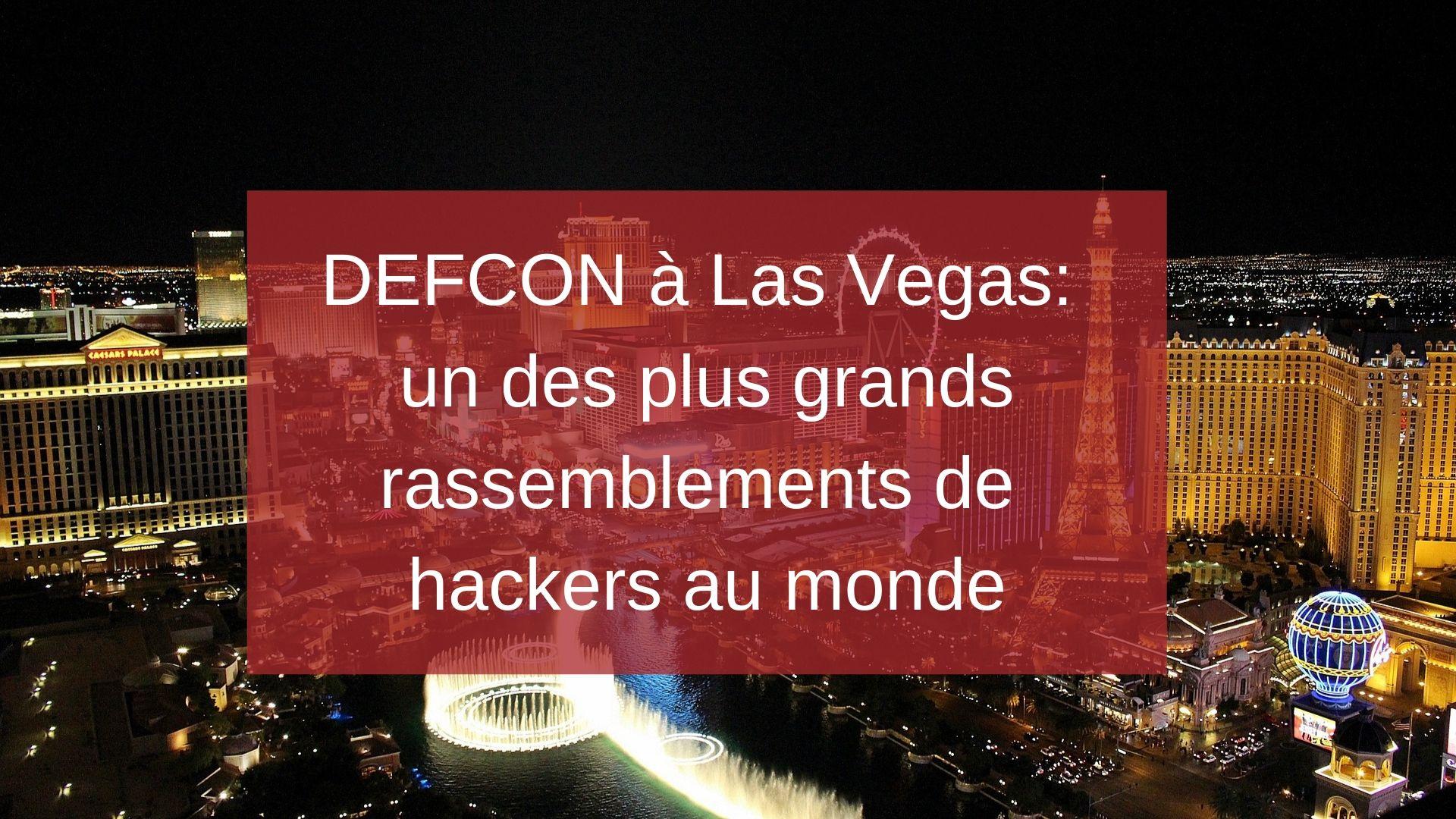 DEFCON à Las Vegas : un des plus grands rassemblements de hackers au monde