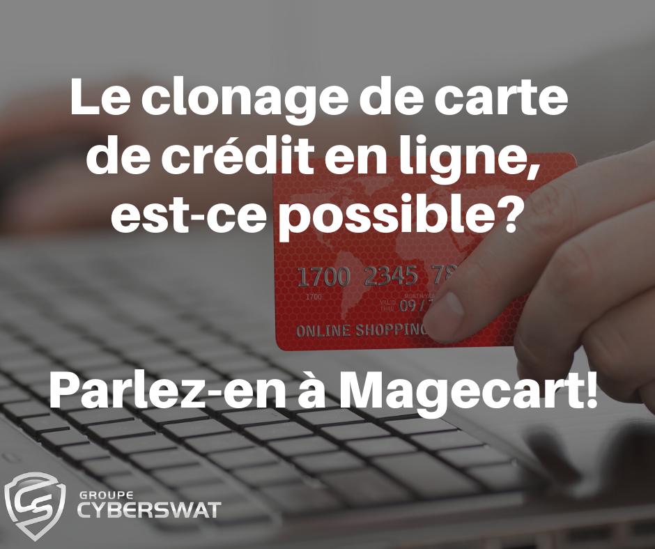 Le clonage de carte de crédit en ligne, est-ce possible? Parlez-en à Magecart!